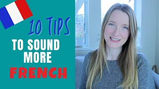 10 tips to sound more FRENCH | Improve your spoken French