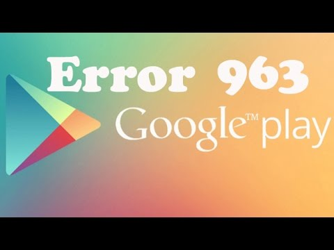 How To Fix Google Play Store Error 963-Could Not Be Downloaded Due To An Error 963