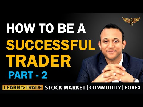 How To Be A Successful Trader - Part 2