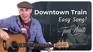 Downtown Train - Tom Waits - Beginner Song Guitar Lesson Tutorial (BS-321)