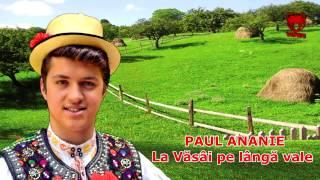 Paul Ananie - La Vasai pe langa vale (NOU )