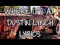 Where It's At Dustin Lynch Lyrics