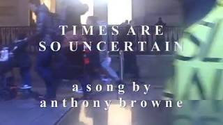 t i m e s a r e s o u n c e r t a i n a song by anthony browne