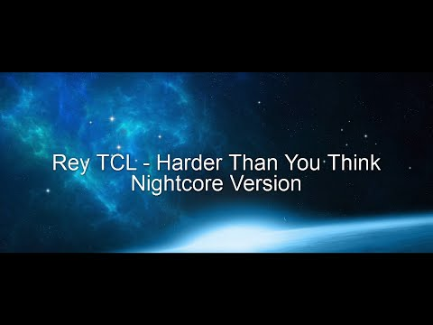Rey TCL - Harder Than You Think (Nightcore) ► by Chainrunner