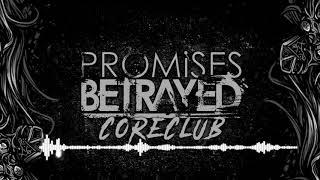 Baixar Promises Betrayed - CoreClub (Single 2018)
