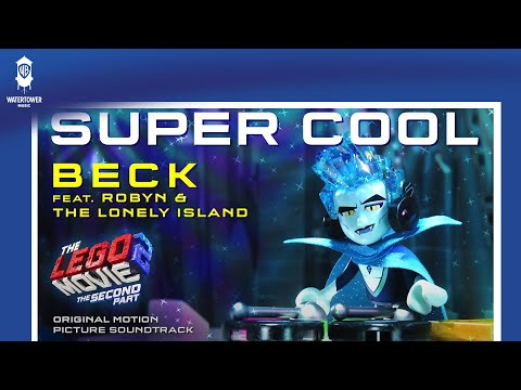 The LEGO Movie 2 - Super Cool - Beck feat Robyn & The Lonely Island