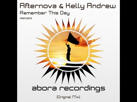 Afternova & Kelly Andrew - Remember This Day (Original Mix) [FULL] [Abora Recordings]