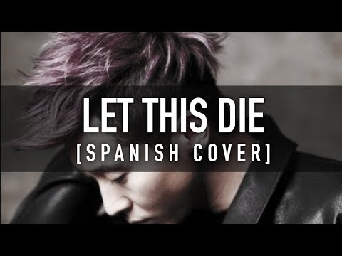 LET THIS DIE [Spanish Cover] - BRIAN JOO / CKUNN FT. ALONE