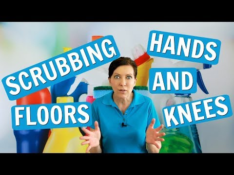 Scrubbing the Floor on Your Hands and Knees
