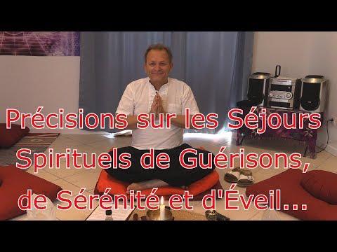 Précisions Sur Les Séjours Spirituels De Guérisons, De Sérénité Et D'Éveil...
