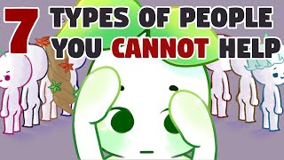 7 Types of Pe๐ple You Can't Help