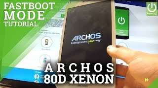 fastboot Mode ARCHOS 80d Xenon - Enter / Quit Fastboot in ARCHOS