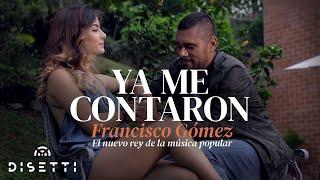 """Ya me contaron - Francisco Gómez """"El Nuevo Rey de la Música Popular"""""""