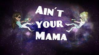 Ain´t your mama | MSP Version | Lyrics