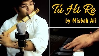 Tu Hi Re (Revisted) Being Indian Music Ft. Misbah Ali - Jai - Parthiv