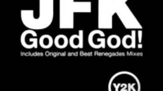 JFK  - Good God! (Beat Renegades Mix)