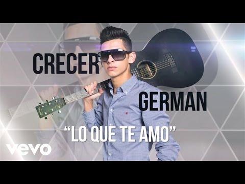 Crecer Germán - Lo Que Te Amo (Lyric Video)