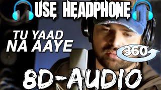 Tu yaad na aaye 8d audio song | tu yaad Na aaye 3d song | tu yaad na aaye song | tu yaad na aaye |