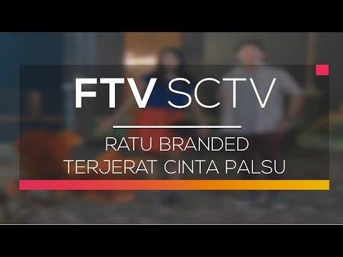 FTV SCTV - Ratu Branded Terjerat Cinta Palsu