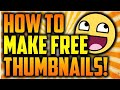 HOW TO MAKE AND UPLOAD A THUMBNAIL