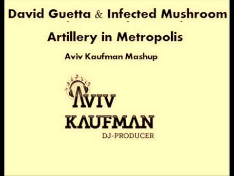 David Guetta & Infected Mushroom - Artillery in Metropolis (DJ Aviv Kaufman Mashup)