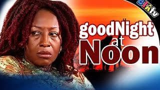 GOOD NIGHT AT NOON - LATEST NOLLYWOOD MOVIE
