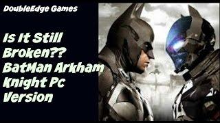 Is It Still Broken | Batman Arkham Knight PC Review