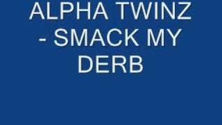 alpha twinz - smack my derb
