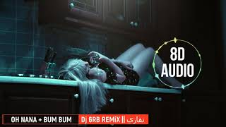 OH NANA + BUM BUM - نقازي || Dj 6RB REMiX 8D audio music