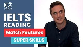 E2 IELTS: Reading | Match Features | SUPER SKILLS