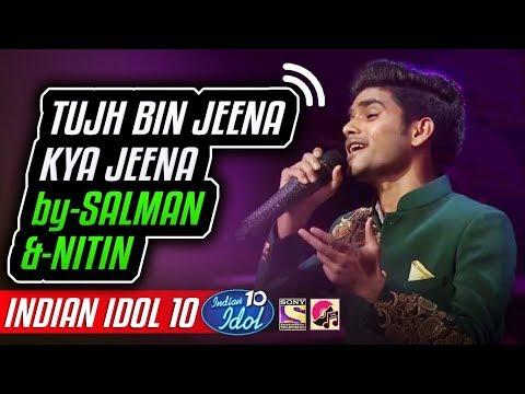 Tujh Bin Jeena Kya Jeena - Salman Ali - Indian Idol 10 - Neha Kakkar - 2018