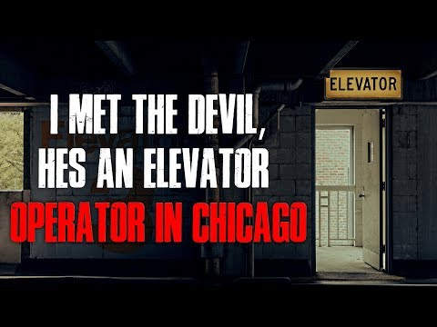 I Met The D*vil, Hes An Elevator Operator In Chicago Creepypasta