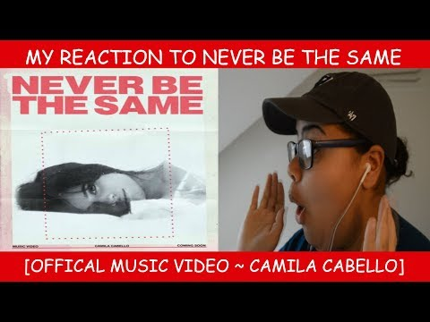 RE UPLOAD ~ My Reaction To Never Be The Same    ~ Camla Cabello