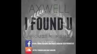 Axwell - I Found U (Largui3r Remix)