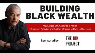 Building Black Wealth featuring Dr. George Fraser