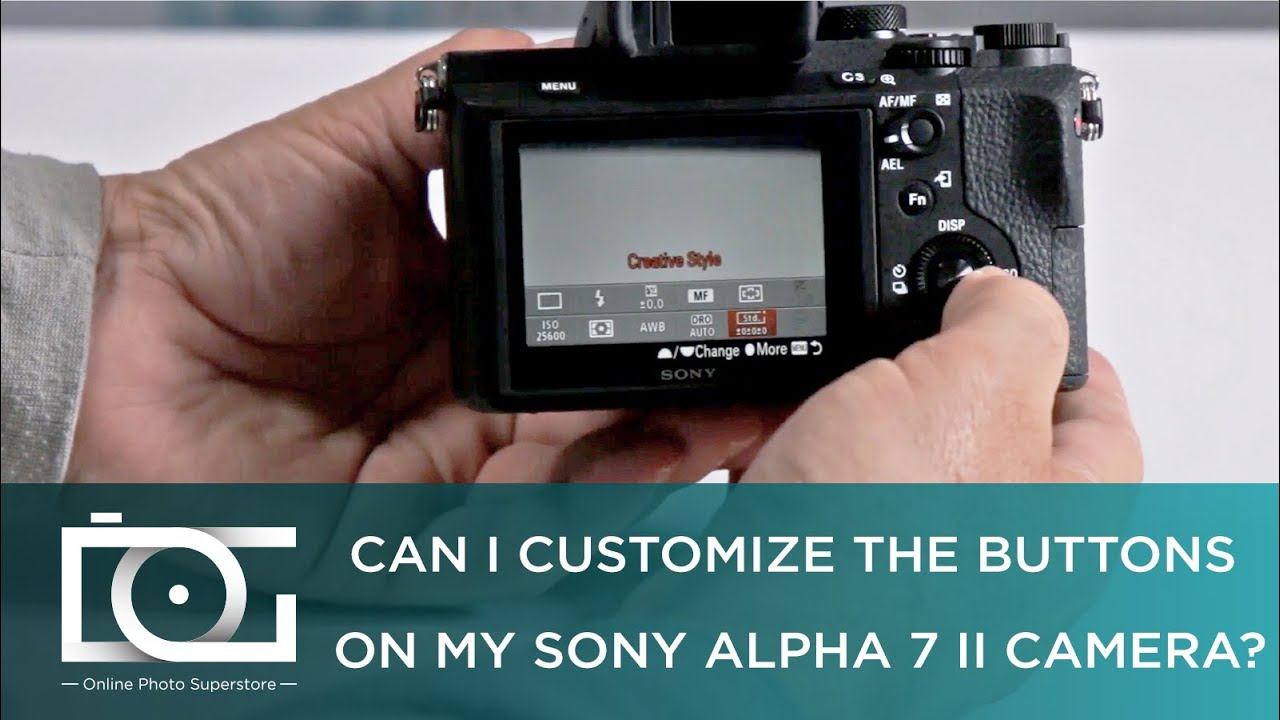 SONY a7 II TUTORIAL | Can I customize the buttons on my SONY Alpha 7 II  Camera?
