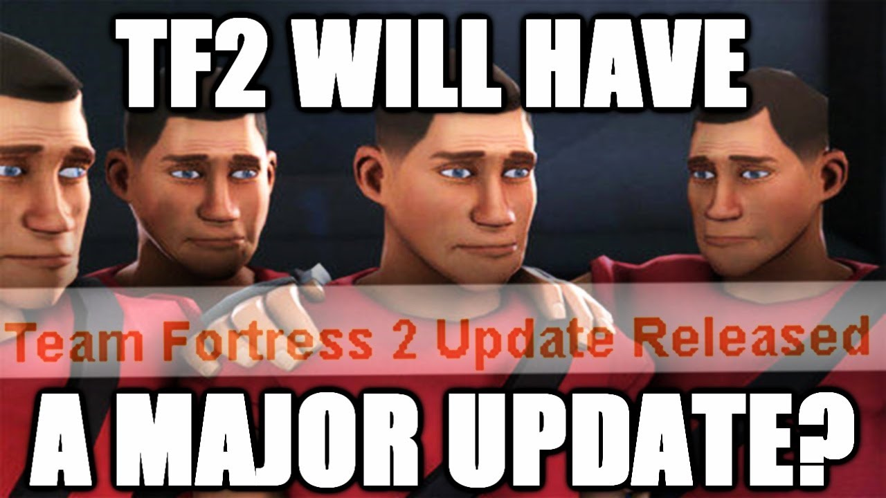 Download TF2 WILL HAVE A MAJOR UPDATE?
