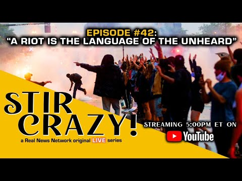 "Stir Crazy! Episode #42: ""A Riot is the Language of the Unheard"""