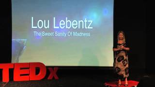 The sweet sanity of madness | Lou Lebentz | TEDxCoventGardenWomen