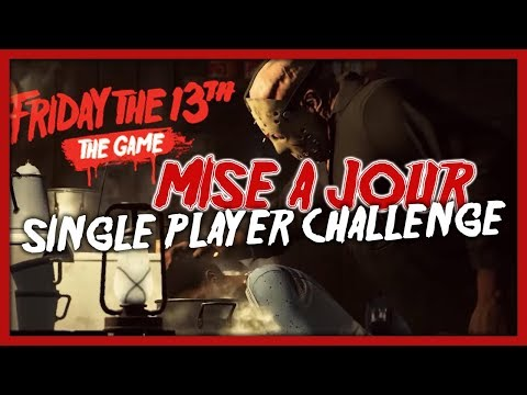 MISE A JOUR : SINGLE PLAYER CHALLENGE ! - Friday the 13th