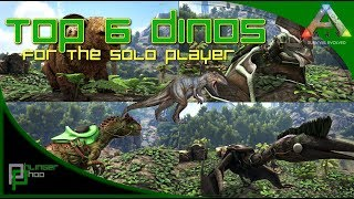 Ark: Survival Evolved - 6 BEST DINOS! ... FOR SOLO PLAY!