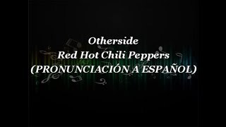 Otherside - Red Hot Chili Peppers (PRONUNCIACIÓN A ESPAÑOL)