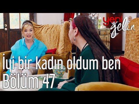 Yeni Gelin 47. Bölüm - İyi Bir Kadın Oldum Ben