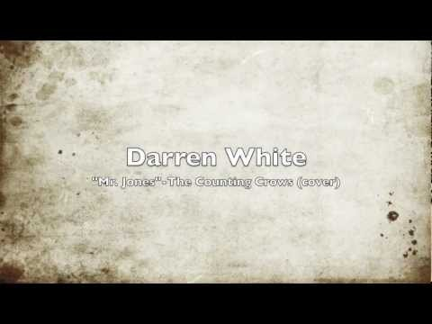 Darren White - Mr. Jones  by  The Counting Crows (cover)