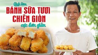 Ông Thọ Làm Bánh Sữa Tươi Chiên Béo Ngậy, Ăn Một Lần Là Mê | Fried Milk
