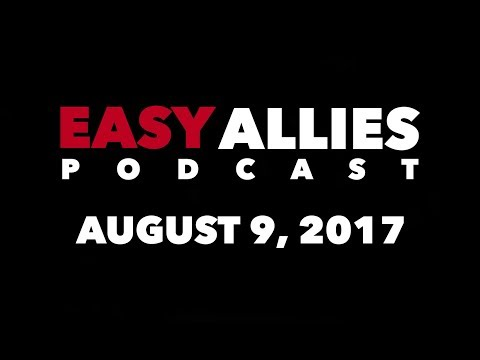 Easy Allies Podcast #72 - August 9th 2017