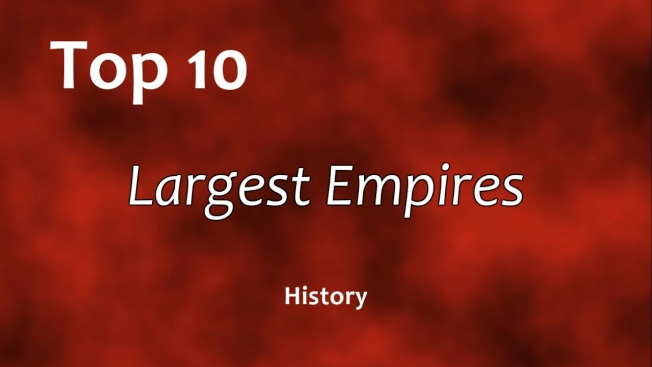 top 10 greatest empire in history Top 10 greatest generals in history and why  general in a host that conquered the worlds largest continuing empire of all time  make a top ten innovative .