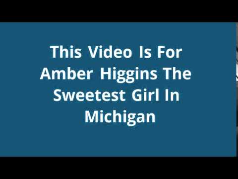 This Video Is For Amber Higgins The Sweetest Girl