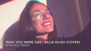 wish you were gay - Billie Eilish cover by Efsa