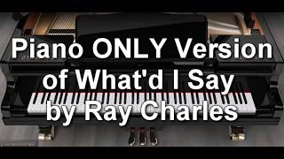 Piano ONLY Version - What'd I Say (Ray Charles Piano Cover)